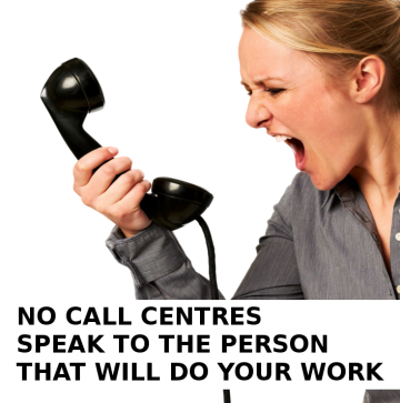 no call centres speak to the person that will do your work